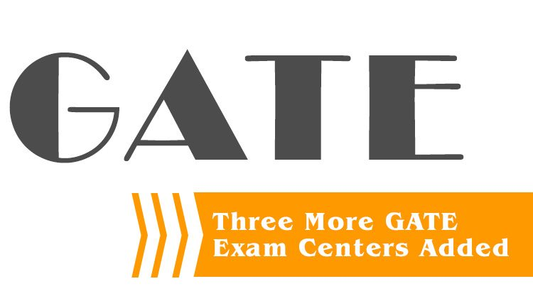 Gate Three more gate exam centers added