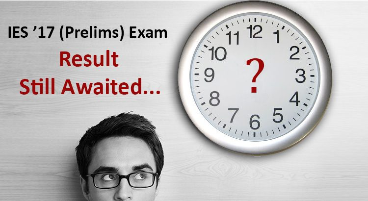 IES 2017 (Prelims) Exam Result Still Awaited