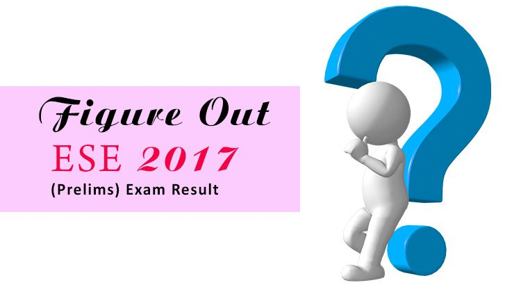 figur out ese 2017 prelims exam result