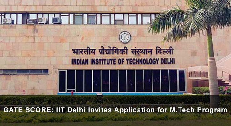 GATE SCORE: IIT Delhi Invites Application for M.Tech Program