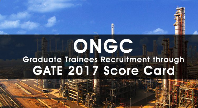 ONGC to recruit Graduate Trainees through GATE 2017 Score Card