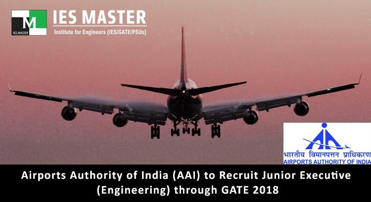 Airports Authority of India (AAI) to Recruit Junior Executive (Engineering) through GATE 2018