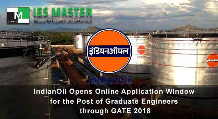 IndianOil Opens Online Application Window for the Post of Graduate Engineers through GATE 2018 IES Master