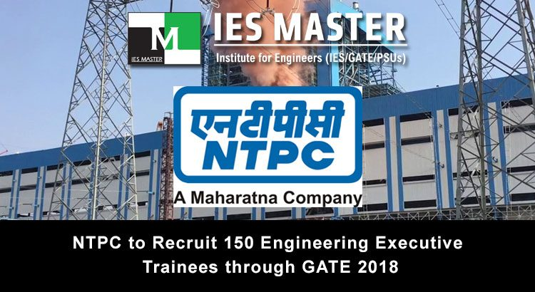 NTPC to Recruit 150 Engineering Executive Trainees through GATE 2018