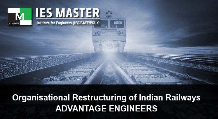 Organisational-Restructuring-of-Indian-Railways-–-Advantage-Engineers