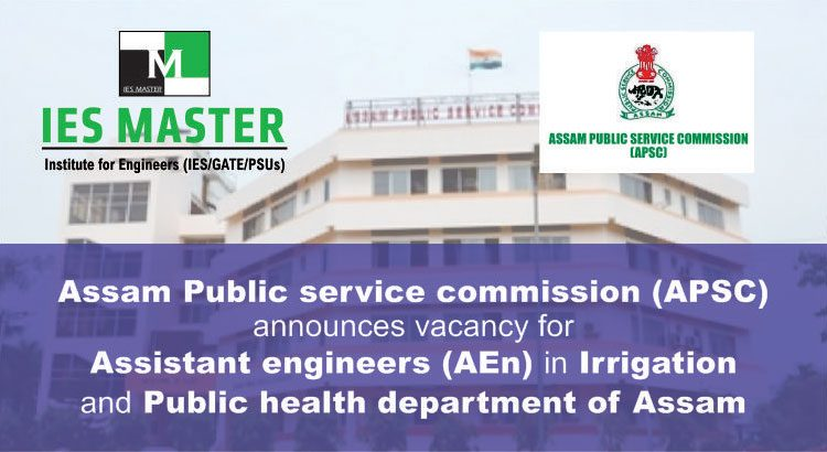 Assam AEn vacancies has been announced by APSC for (CE,ME,EE) in Irrigation and Public Health Department of Assam