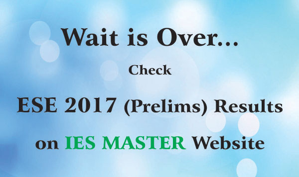 Wait is Over… Check Your ESE 2017 (Prelims) Result Now