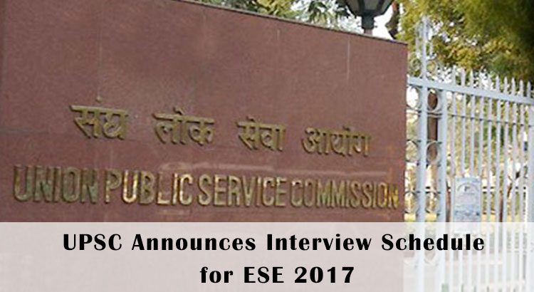 upsc announces Interview schedule for ESE 2017