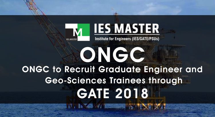 ONGC to Recruit Graduate Engineer and Geo-Sciences Trainees through GATE 2018