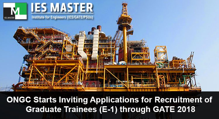 ONGC Starts Inviting Applications for Recruitment of Graduate Trainees (E-1) through GATE 2018